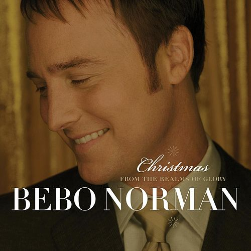 Play & Download Christmas... From The Realms Of Glory by Bebo Norman | Napster