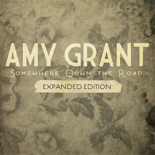 Play & Download Somewhere Down The Road (Expanded Edition) by Amy Grant | Napster