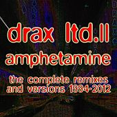 Play & Download Drax Ltd. II - Amphetamine (The Complete Remixes and Versions 1994-2012) by Thomas P. Heckmann | Napster