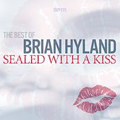 Sealed With a Kiss - The Best of Brian Hyland by Brian Hyland