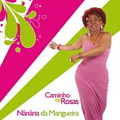Play & Download Caminho de Rosas by Nanana da Mangueira | Napster
