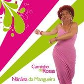 Caminho de Rosas by Nanana da Mangueira