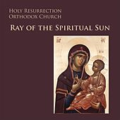 Play & Download Ray of the Spiritual Sun by Readers of Holy Resurrection Orthodox Church | Napster