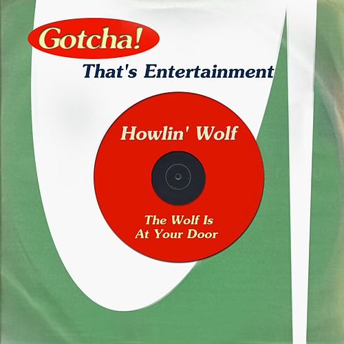 Play & Download The Wolf Is At Your Door (That's Entertainment) by Howlin' Wolf | Napster