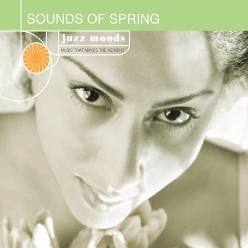 Play & Download Jazz Moods: Sounds of Spring by Various Artists | Napster
