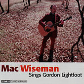 Play & Download Mac Wiseman Sings Gordon Lightfoot by Mac Wiseman | Napster