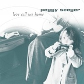 Play & Download Love Call Me Home by Peggy Seeger | Napster