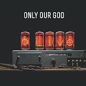 Only Our God, Vol. 1 (Live) by The Crossroads