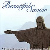 Play & Download Beautiful Savior by Christopher West | Napster