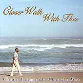 Play & Download Closer Walk With Thee by Christopher West | Napster