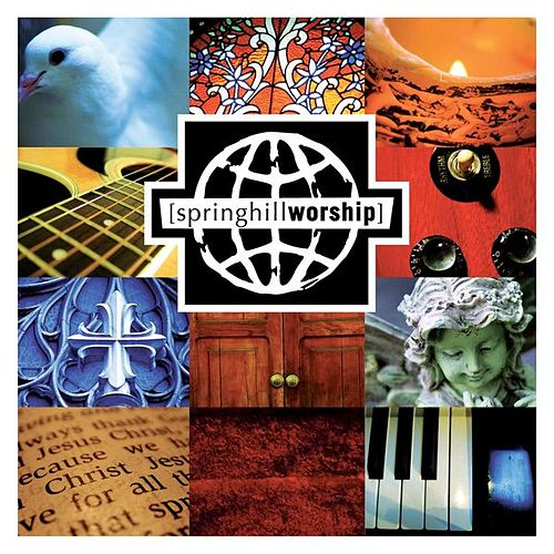 Play & Download Spring Hill Worship: Songs From The... by Various Artists | Napster