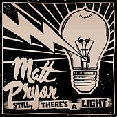 Still, There's a Light by Matt Pryor