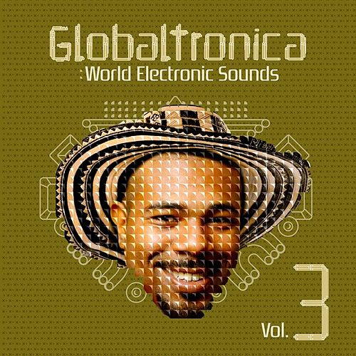 Globaltronica: World Electronic Sounds Vol. 3 by Various Artists