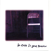 Play & Download In Case I'm Gone Tomorrow by Ben Arnold | Napster