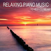 Play & Download Relaxing Piano Music to Help You Relax by Relaxing Piano Music | Napster