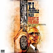 Play & Download Trouble Man: Heavy is the Head by T.I. | Napster
