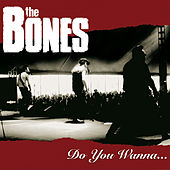 Do You Wanna... by The Bones