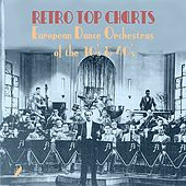 Play & Download Retro Top  Charts / European Dance Orchestras  of  the 30s & 40s., Volume 2 by Various Artists | Napster