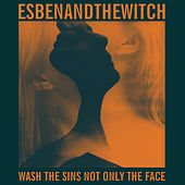 Play & Download Wash the Sins Not Only the Face by Esben And The Witch | Napster