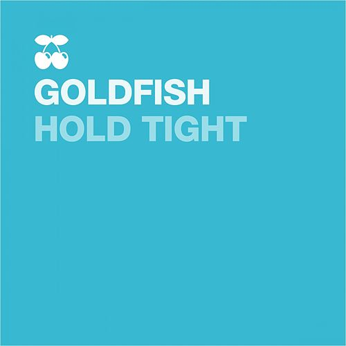 Hold Tight by Goldfish