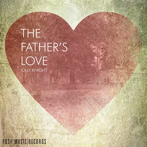 Play & Download The Fathers Love by Olly Knight | Napster