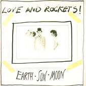 Earth Sun Moon by Love & Rockets