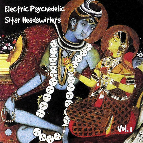 Electric Psychedelic Sitar Headswirlers, Vol. 1 (Remastered) by Various Artists
