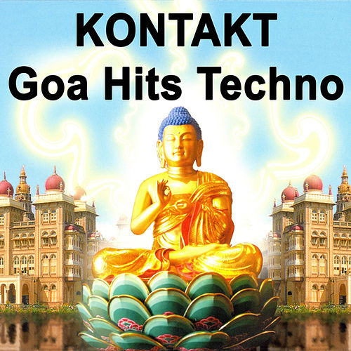 Play & Download Kontakt - Goa Hits Techno 'The Best Of Psy Techno, Goa Trance & Progressice Tech House Anthems' by Various Artists | Napster