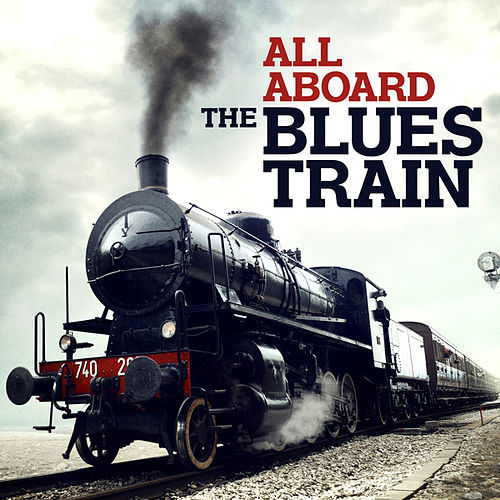 All Aboard: The Blues Train by Various Artists