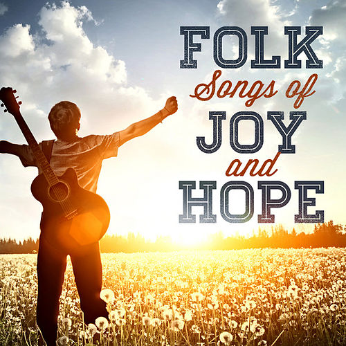 Play & Download Folk Songs of Joy and Hope by Various Artists | Napster