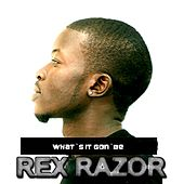 Play & Download What`s It Gon`be by Rex Razor | Napster