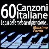 60 canzoni italiane - Le più belle melodie al pianoforte... (I migliori anni della nostra vita, Volare, Ci vuole un fiore, Napule è, La solitudine, Roma nun fa la stupida stasera...) by Massimo Faraò
