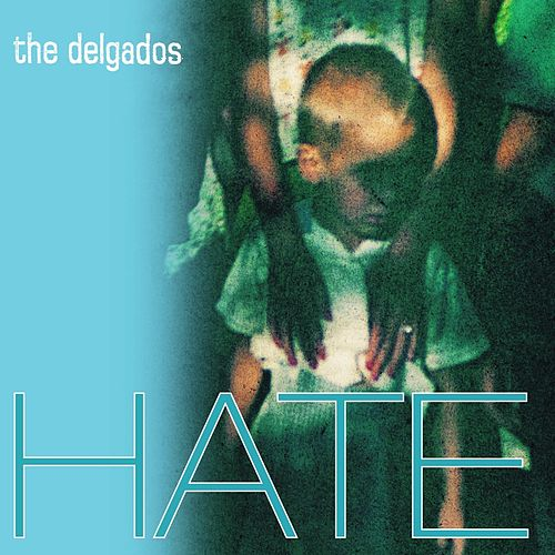 Play & Download Hate by The Delgados | Napster