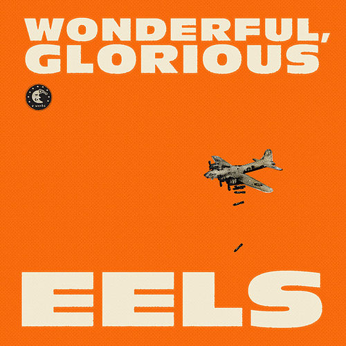 Play & Download Wonderful, Glorious by Eels | Napster