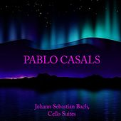 Play & Download Pablo Casals: Johann Sebastian Bach, Cello Suites by Pablo Casals | Napster