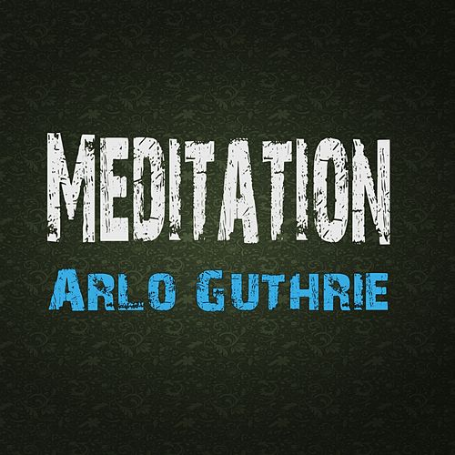 Play & Download Meditation by Arlo Guthrie | Napster