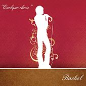 Play & Download Quelque chose by Rachel | Napster