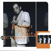 Play & Download Blame It On My Youth by Paul Kuhn Trio | Napster