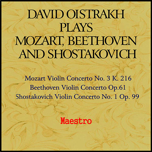 Play & Download Oistrakh plays Mozart, Beethoven and Shostakovich by David Oistrakh | Napster