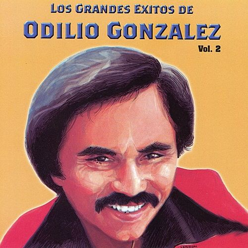 Play & Download Los Grandes Exitos De Odilio González: Vol. 2 by Odilio González | Napster
