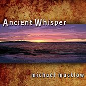 Play & Download Ancient Whisper by Michael Mucklow | Napster