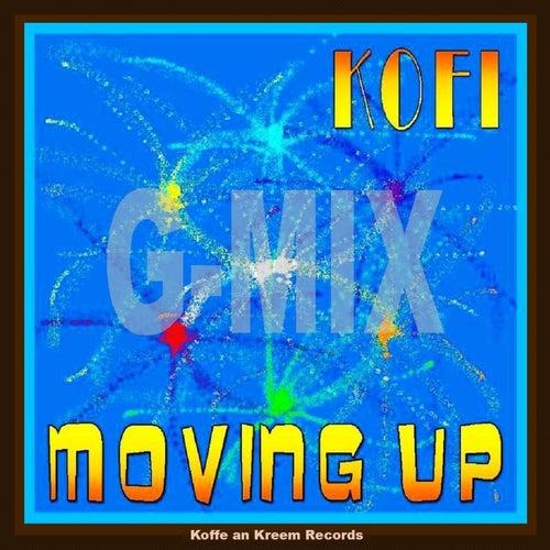 Play & Download Moving Up G-Mix by Kofi | Napster