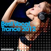 Play & Download Best Vocal Trance 2012: The Ultimate Collection by Various Artists | Napster