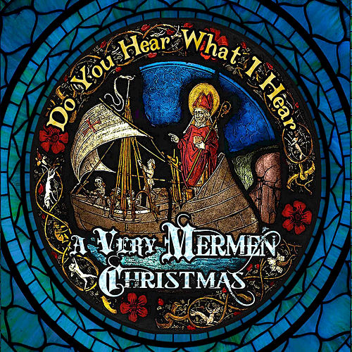Do You Hear What I Hear: A Very Mermen Christmas by The Mermen
