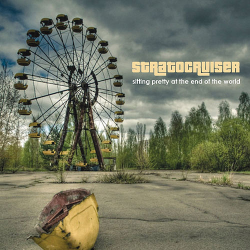 Play & Download Sitting Pretty at the End of the World by Stratocruiser | Napster