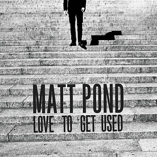 Play & Download Love to Get Used by Matt Pond | Napster