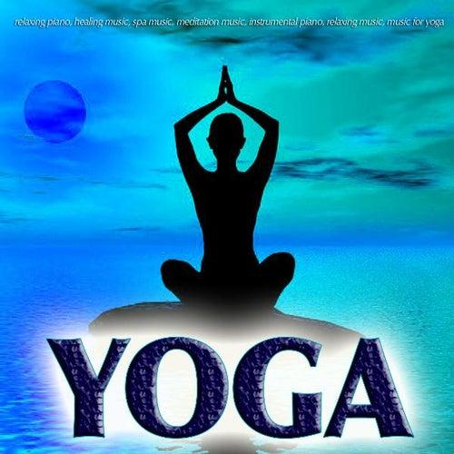 Play & Download Yoga Music: Relaxing Piano, Healing Music, Spa Music, Meditation Music, Instrumental Piano, Relaxing Music, Music for Yoga, by Yoga Music | Napster