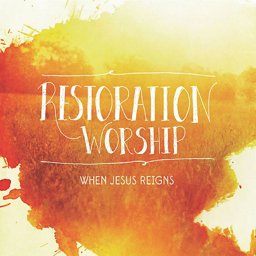 Play & Download When Jesus Reigns by Restoration Worship | Napster