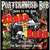 Play & Download Shake N Bake (feat. Down to the Bone & The Brotherhood Horns) by Porterhouse Bob | Napster