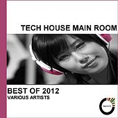 Tech House Main Room Best of 2012 by Various Artists